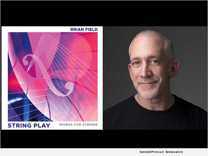 Composer Brian Field's Fifth Album, STRING PLAY, Combines Driving Rhythm and Soaring Lyricism